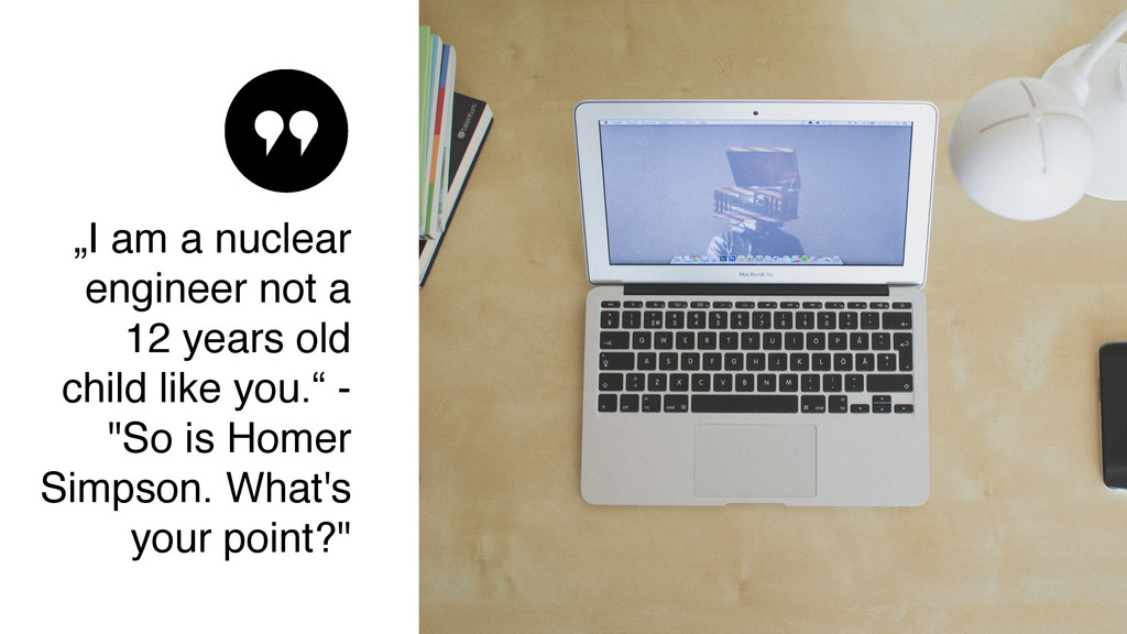 """""""I am a nuclear engineer not a 12 years old chi..."""