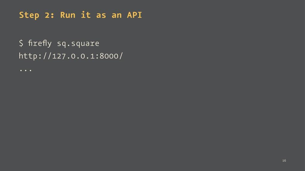 Step 2: Run it as an API $ firefly sq.square http...