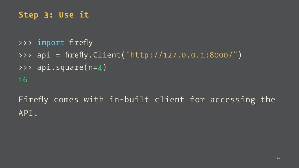 Step 3: Use it >>> import firefly >>> api = firefly...
