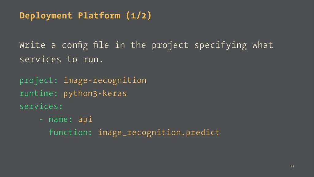 Deployment Platform (1/2) Write a config file in ...
