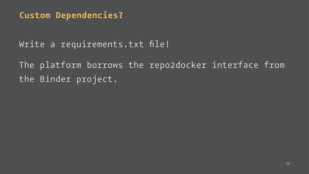 Custom Dependencies? Write a requirements.txt fi...