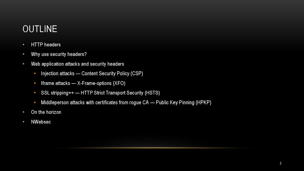 OUTLINE • HTTP headers • Why use security heade...