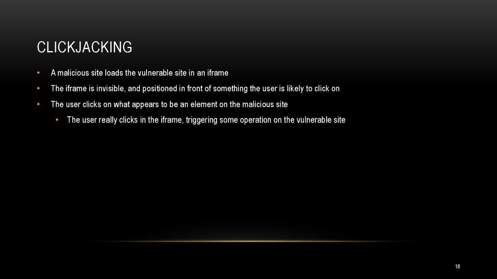 CLICKJACKING • A malicious site loads the vulne...
