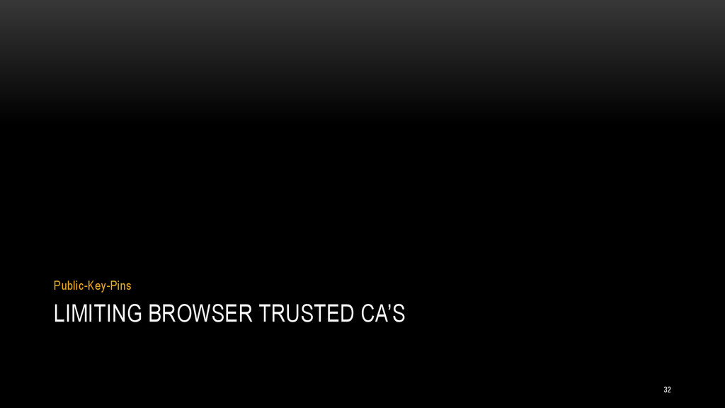 LIMITING BROWSER TRUSTED CA'S Public-Key-Pins 32