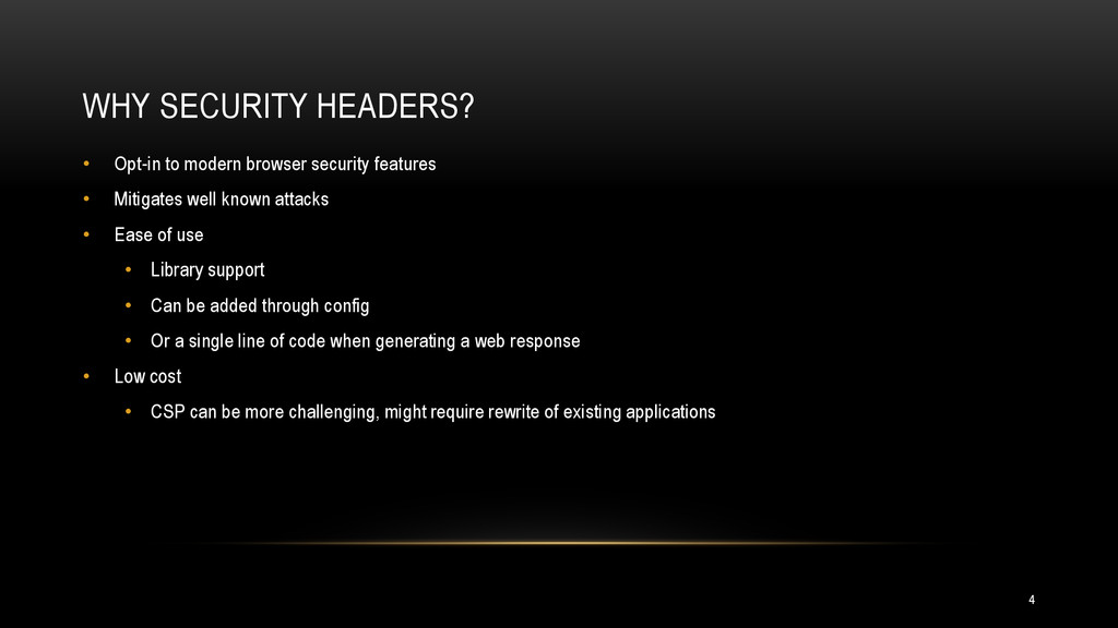 WHY SECURITY HEADERS? • Opt-in to modern browse...