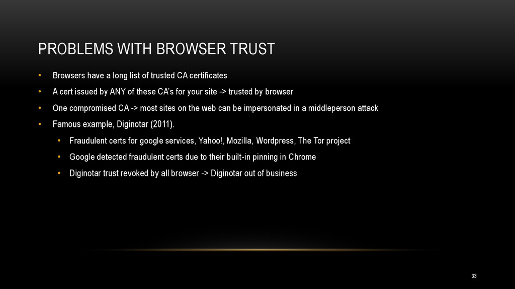PROBLEMS WITH BROWSER TRUST • Browsers have a l...