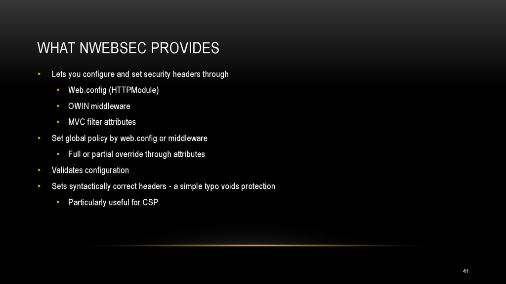 WHAT NWEBSEC PROVIDES 41 • Lets you configure a...