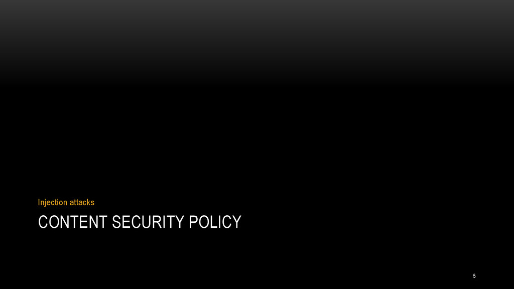 CONTENT SECURITY POLICY Injection attacks 5
