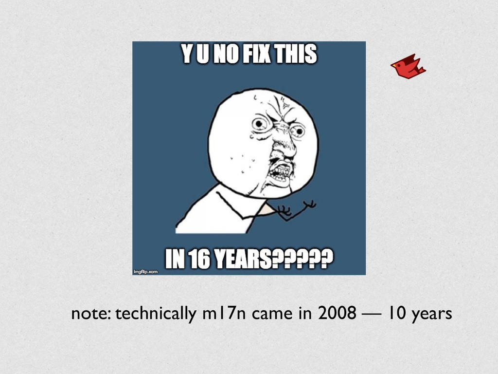 note: technically m17n came in 2008 — 10 years