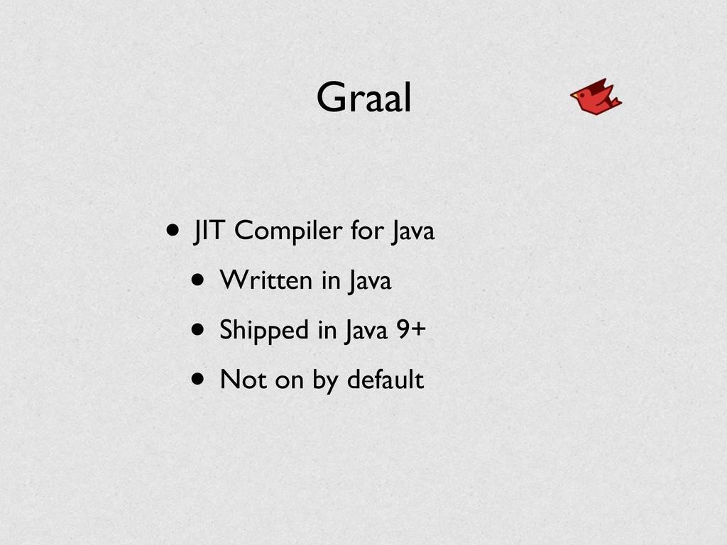 Graal • JIT Compiler for Java • Written in Java...