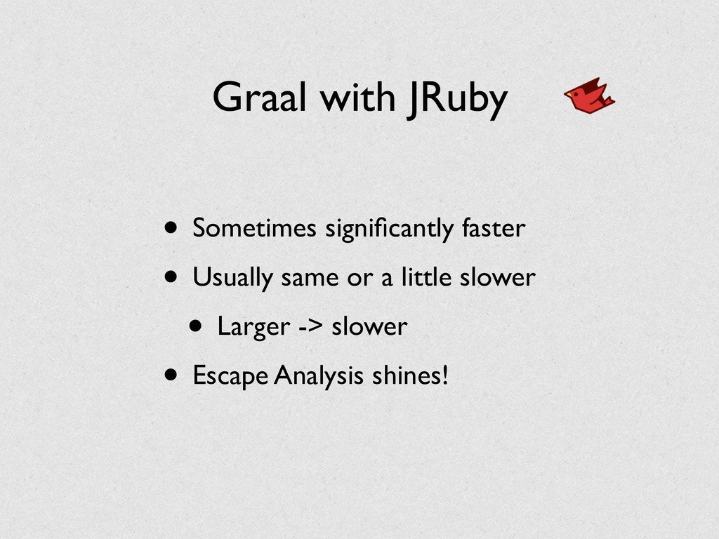 Graal with JRuby • Sometimes significantly faste...