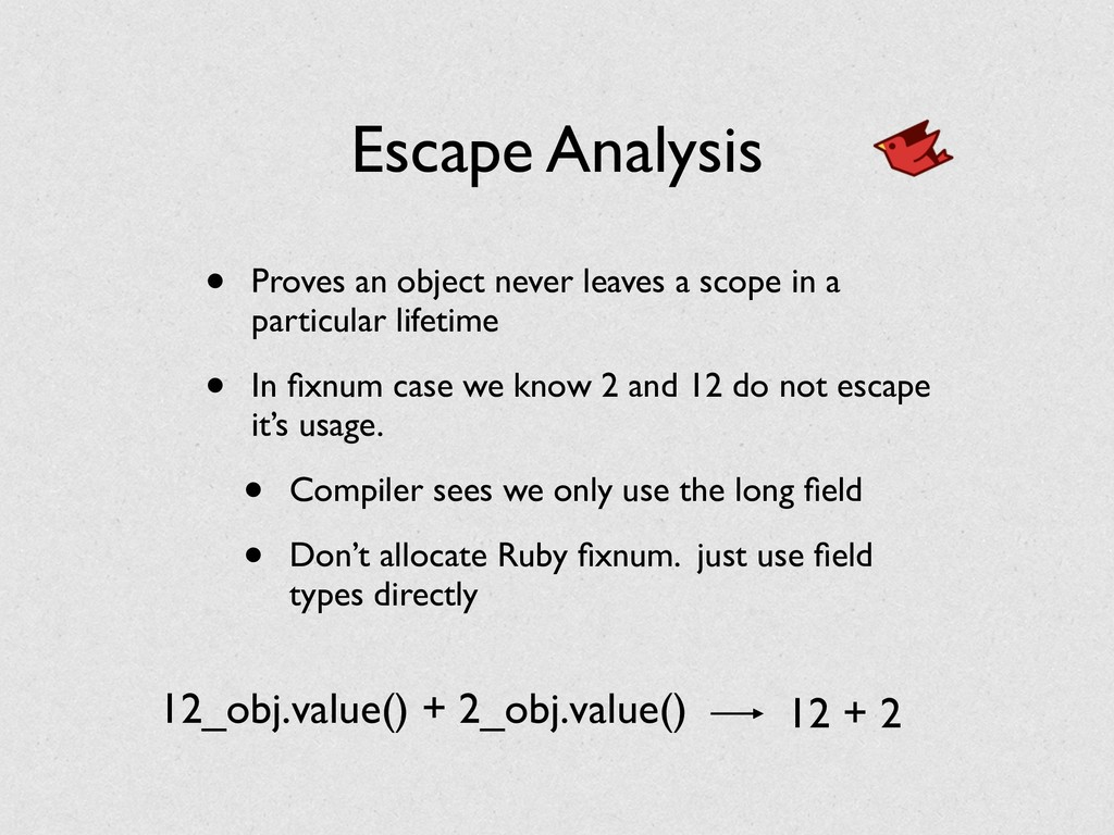 Escape Analysis • Proves an object never leaves...