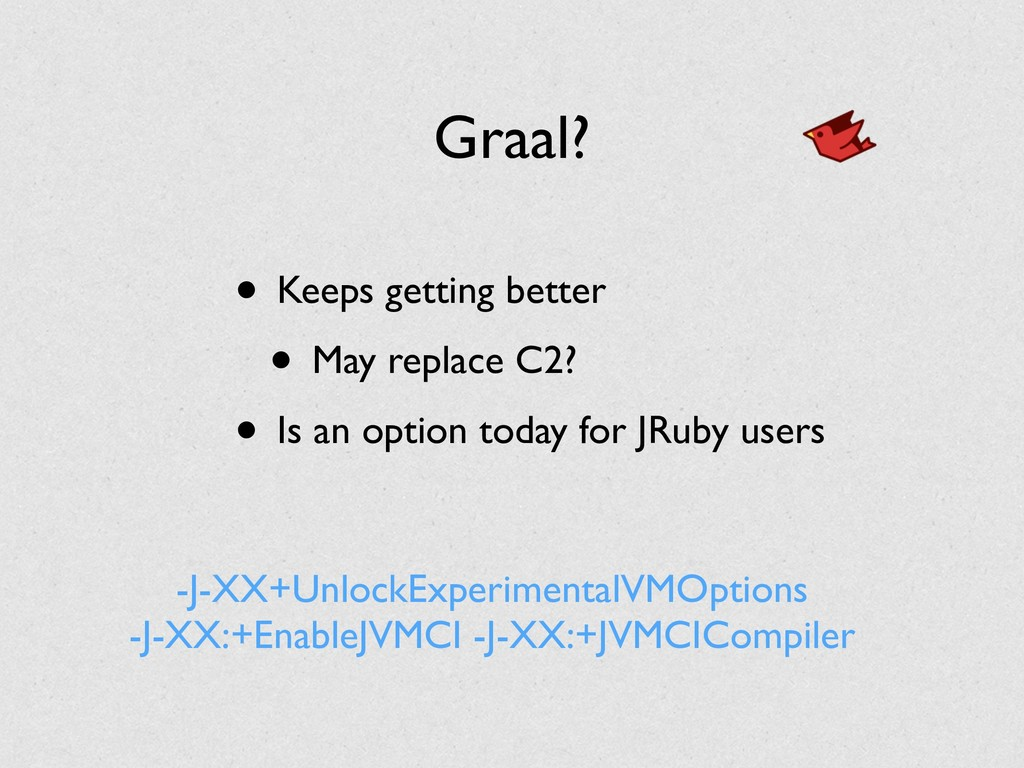 Graal? • Keeps getting better • May replace C2?...