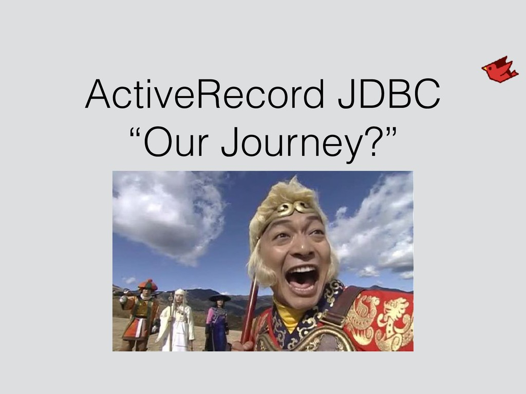 "ActiveRecord JDBC ""Our Journey?"""