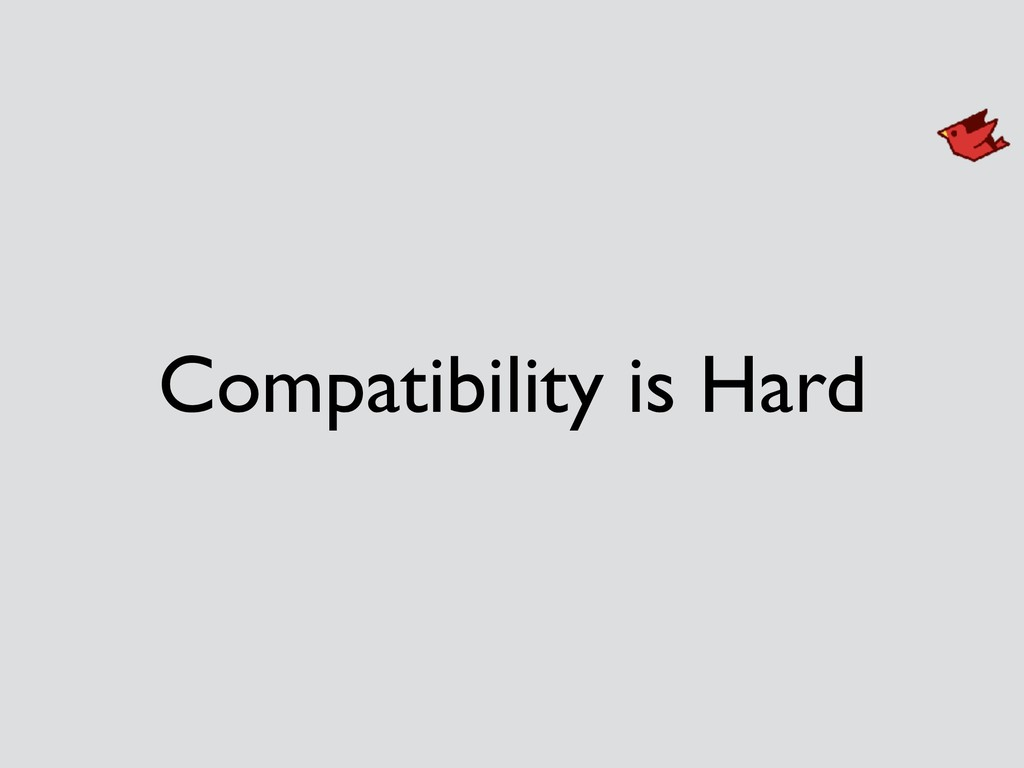 Compatibility is Hard
