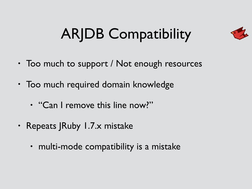 ARJDB Compatibility • Too much to support / Not...