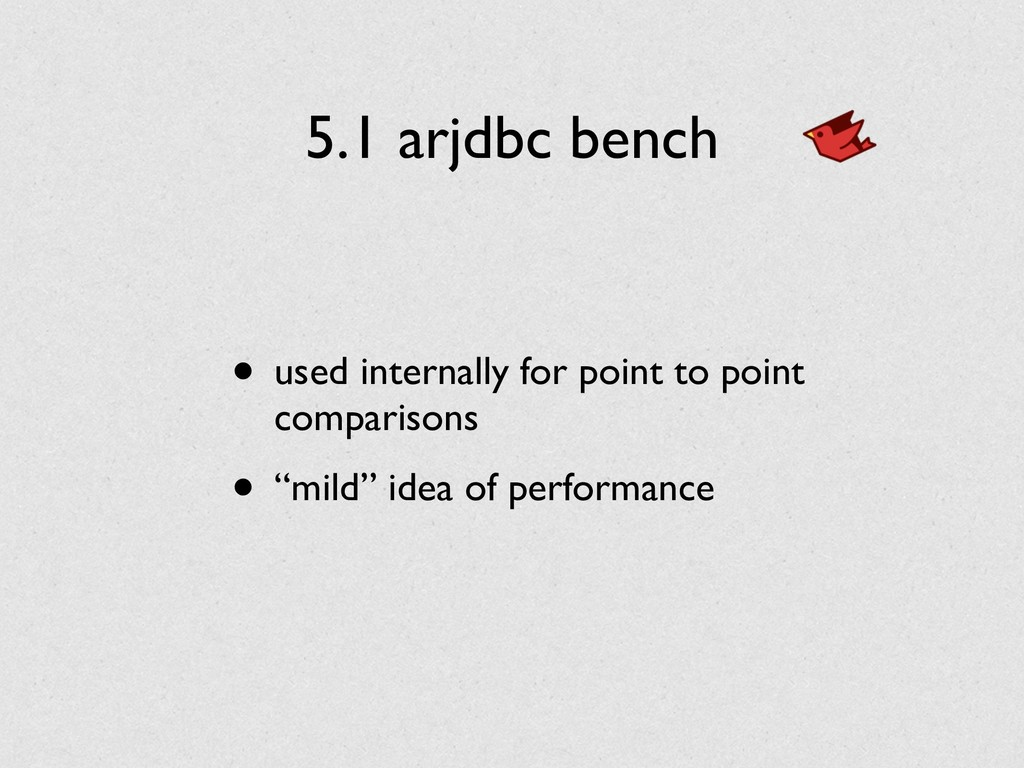 5.1 arjdbc bench • used internally for point to...