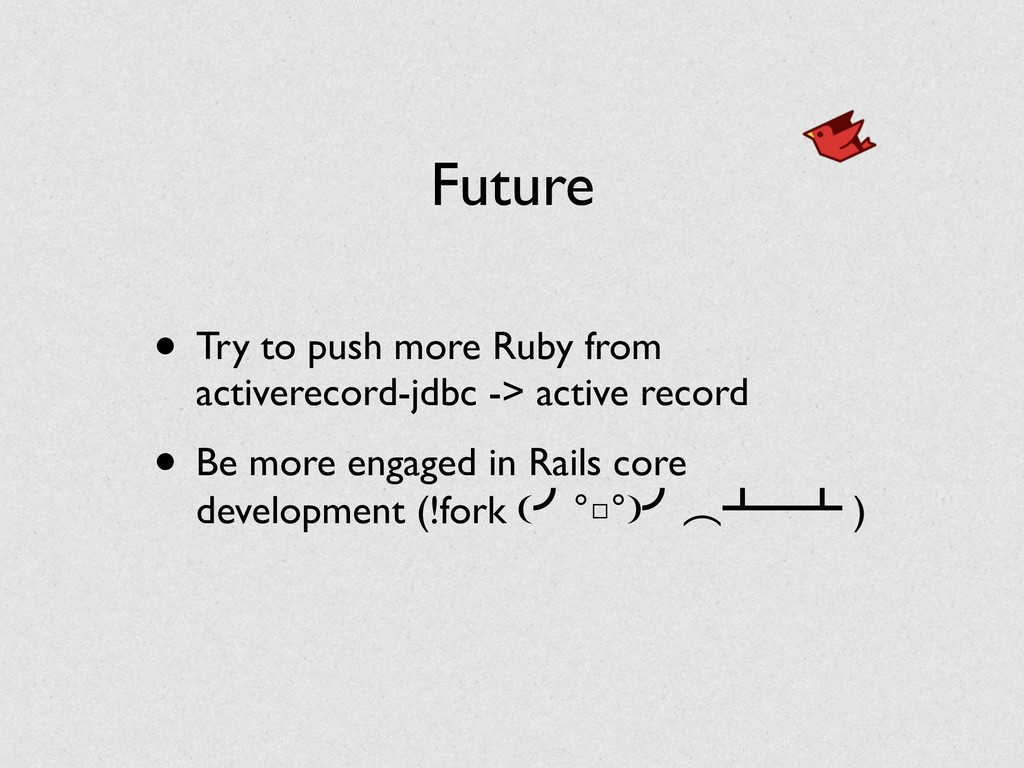 Future • Try to push more Ruby from activerecor...