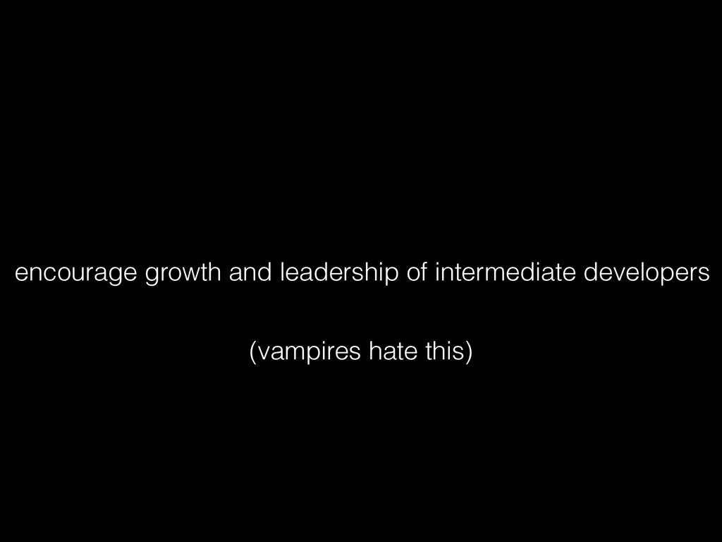 encourage growth and leadership of intermediate...
