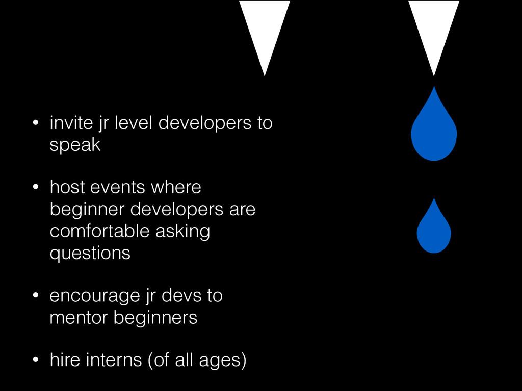 • invite jr level developers to speak • host ev...