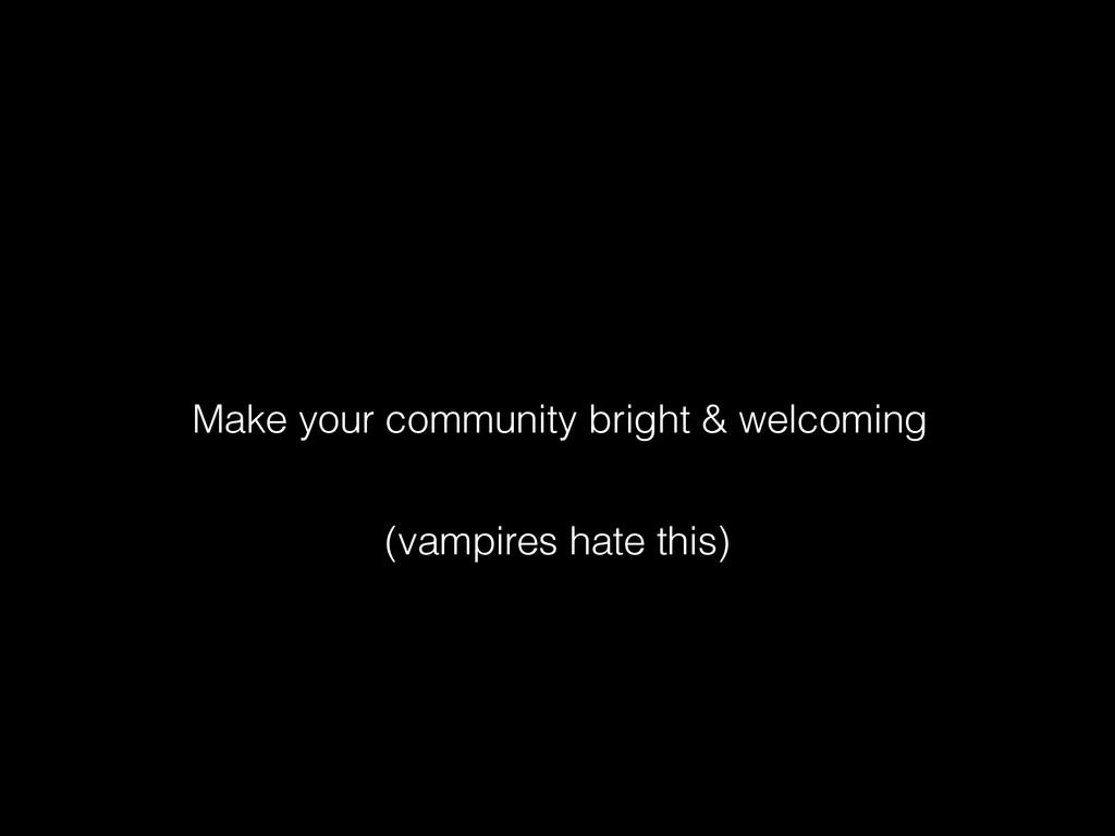 Make your community bright & welcoming (vampire...