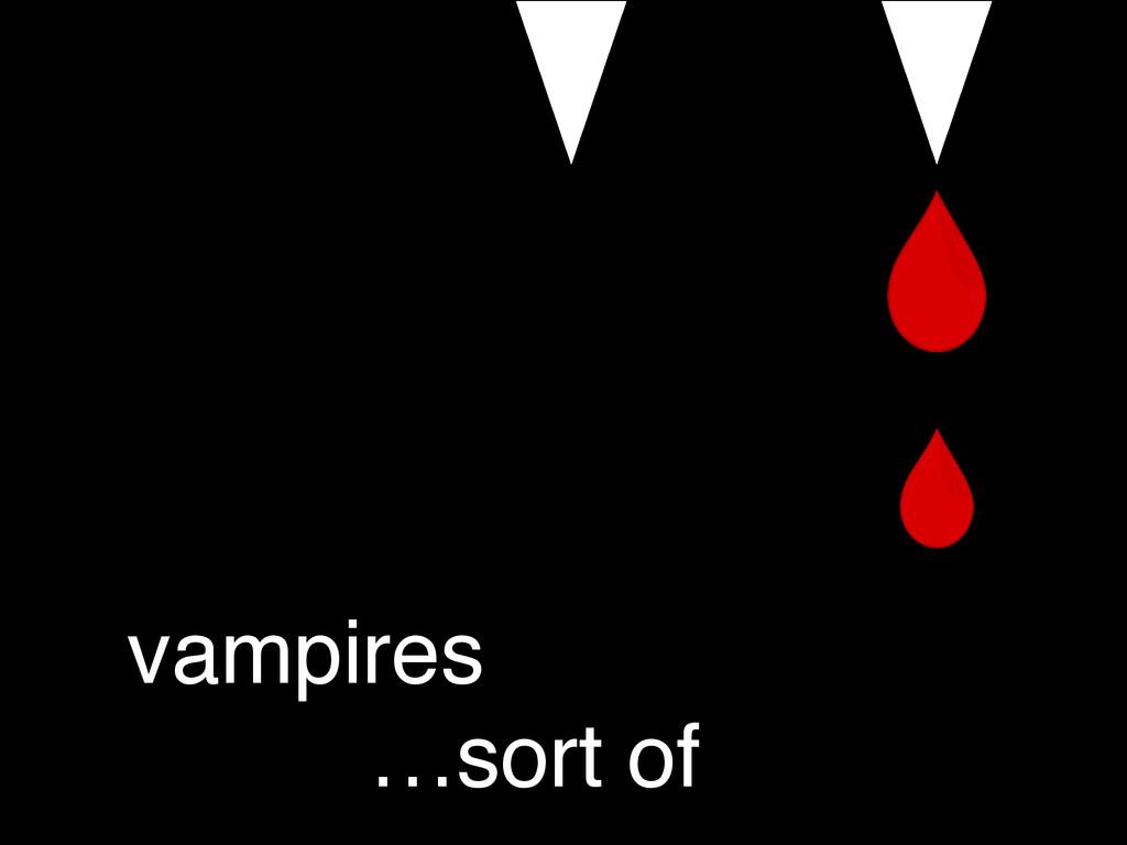vampires …sort of