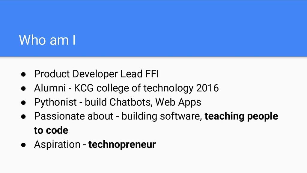 Who am I ● Product Developer Lead FFI ● Alumni ...