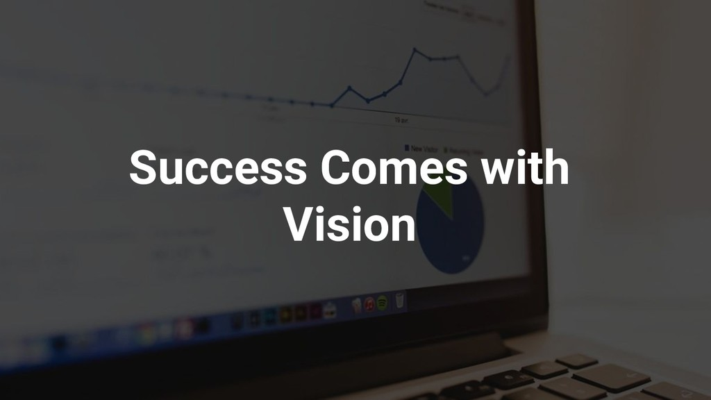 Success Comes with Vision