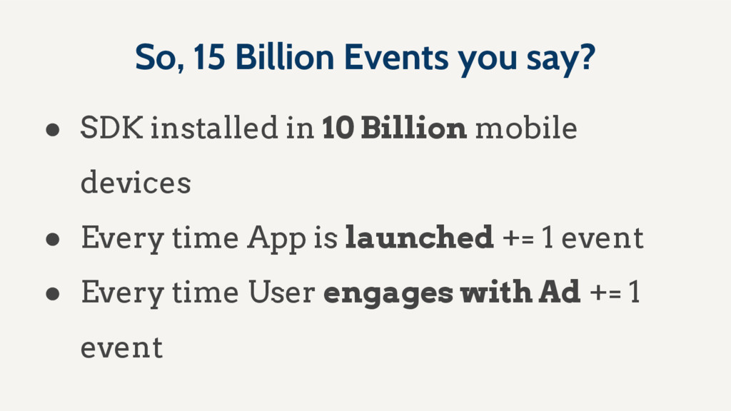 So, 15 Billion Events you say? ● SDK installed ...
