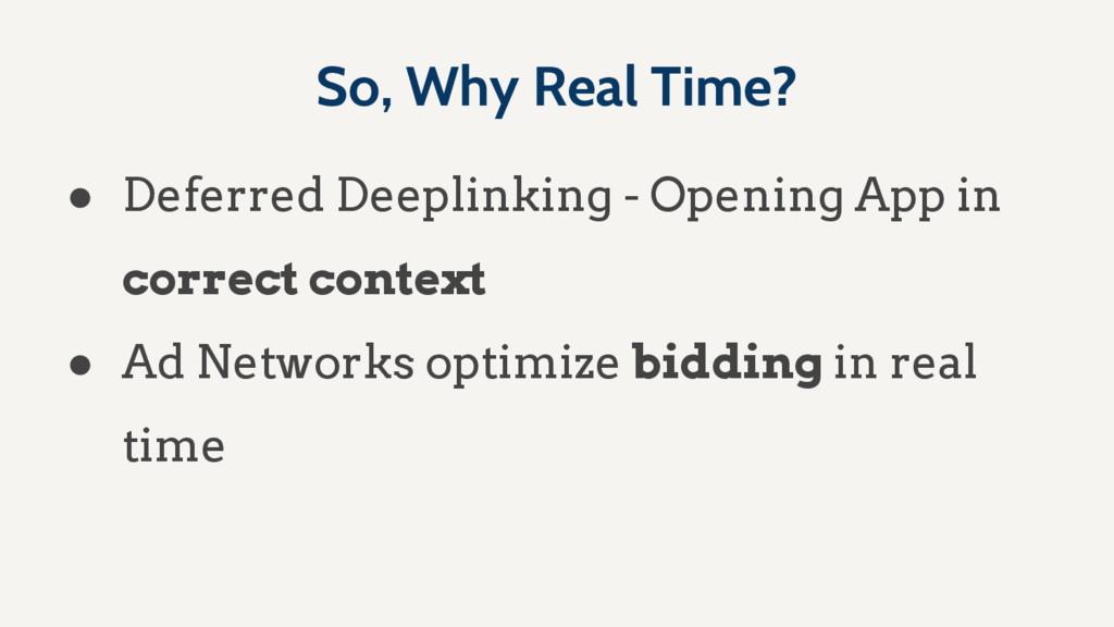 So, Why Real Time? ● Deferred Deeplinking - Ope...