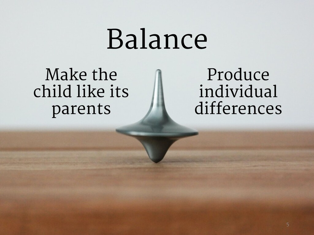 Produce individual differences Make the child l...