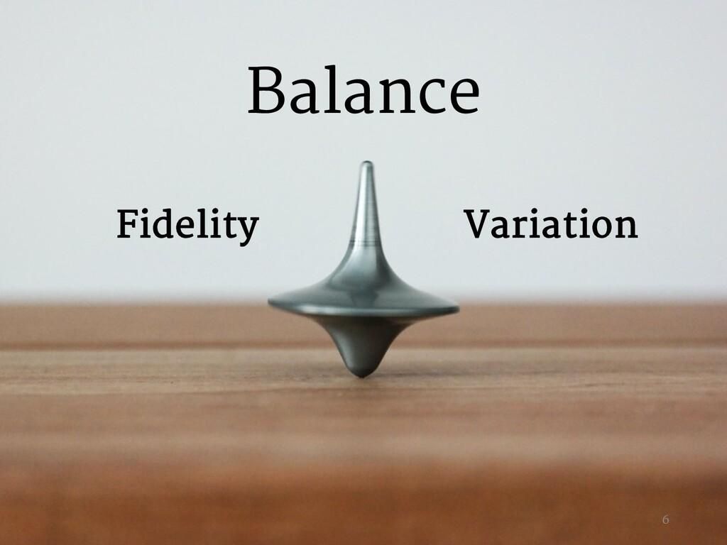 Variation Fidelity Balance 6