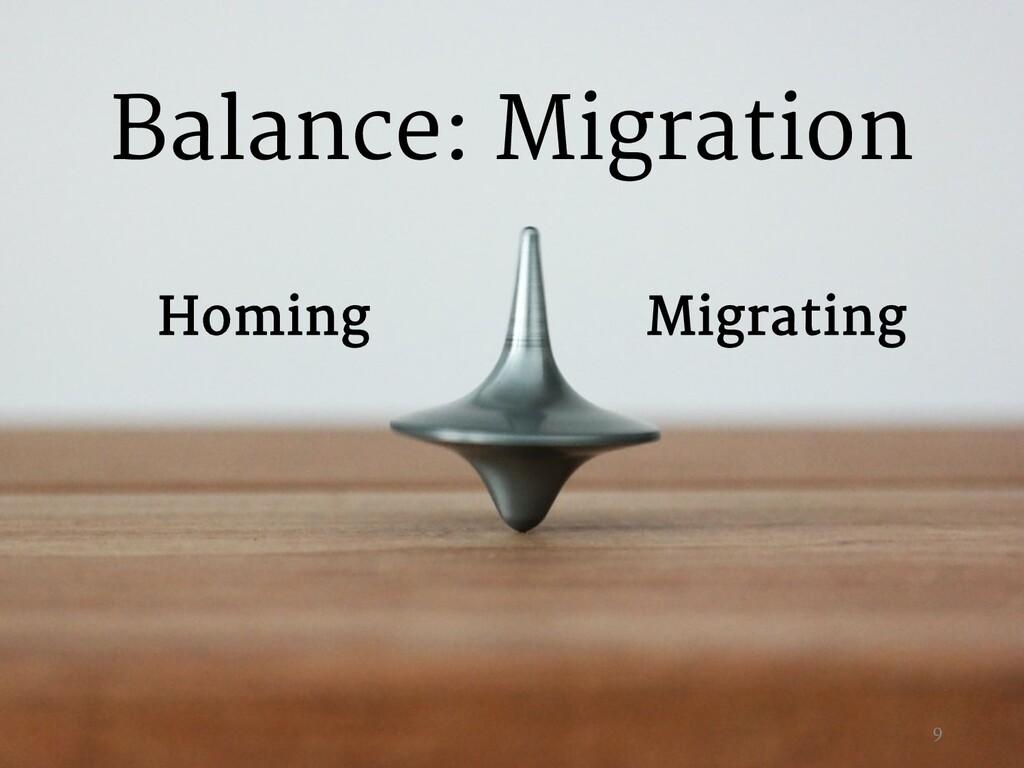 Migrating Homing Balance: Migration 9