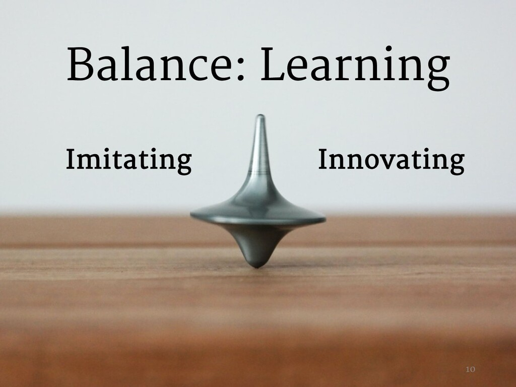 Innovating Imitating Balance: Learning 10