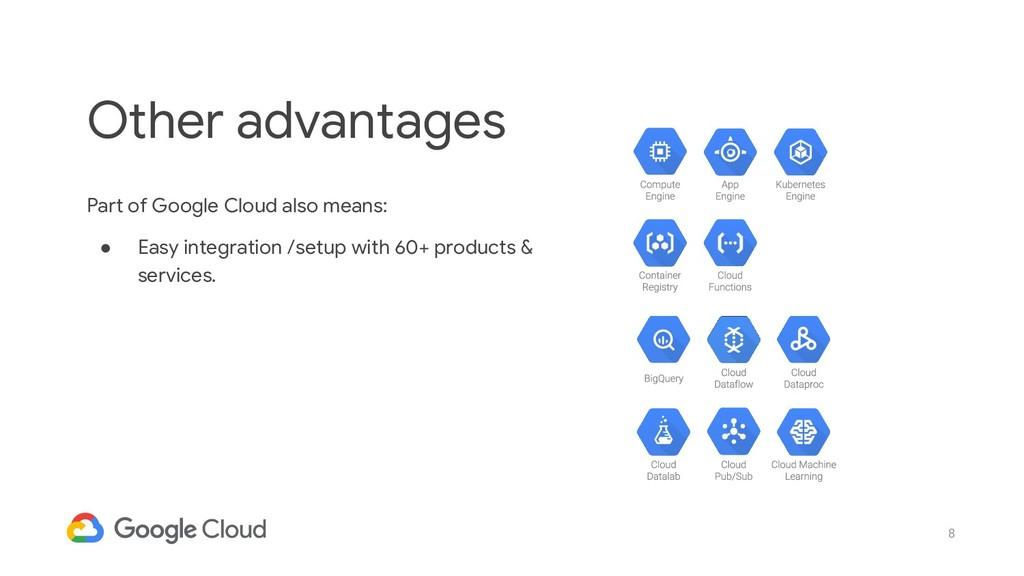 8 Part of Google Cloud also means: ● Easy integ...