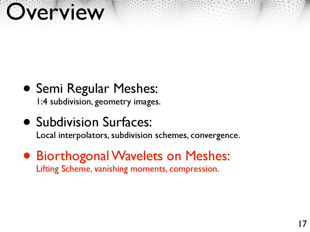 Overview • Semi Regular Meshes: 1:4 subdivision...