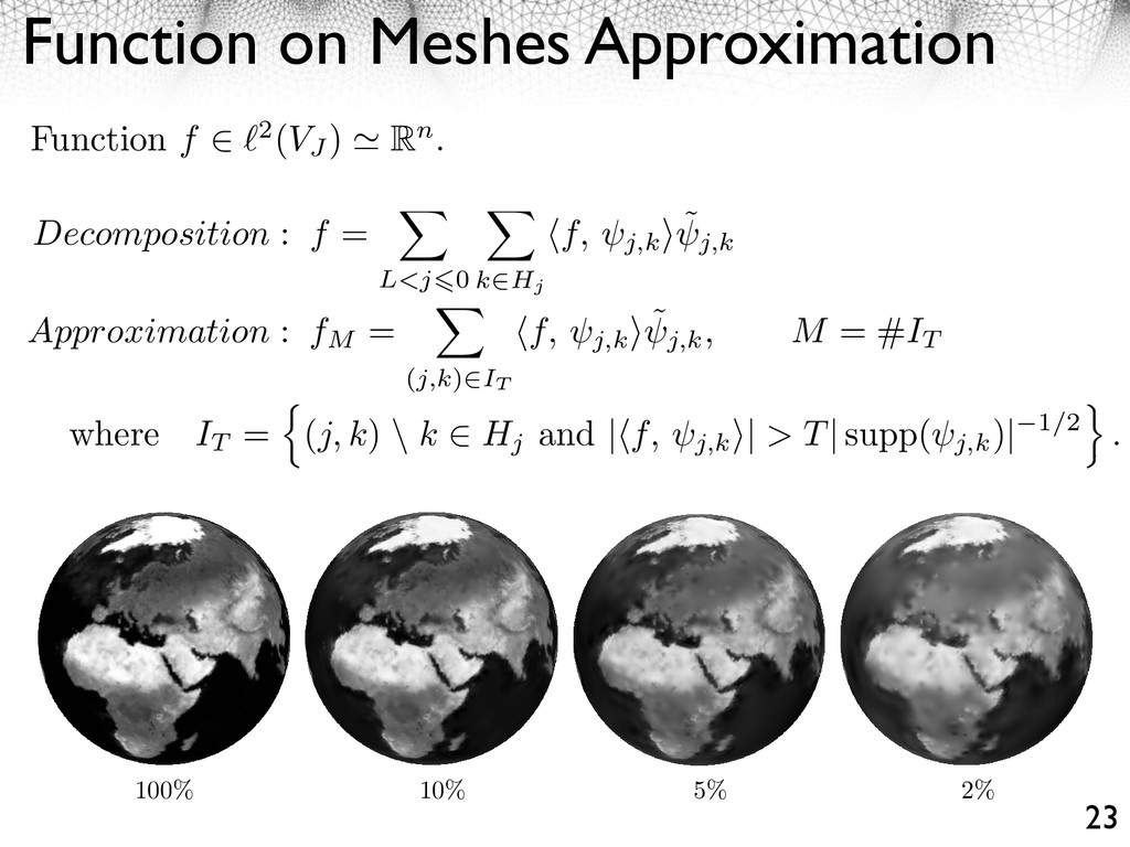 Function on Meshes Approximation 23 100% 10% 5%...
