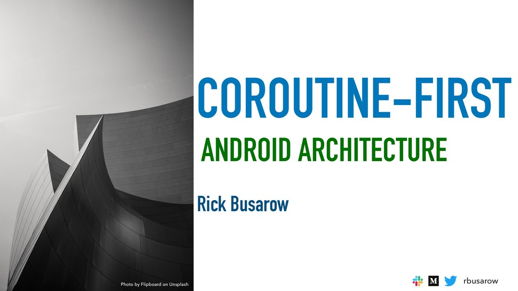 rbusarow COROUTINE-FIRST ANDROID ARCHITECTURE R...