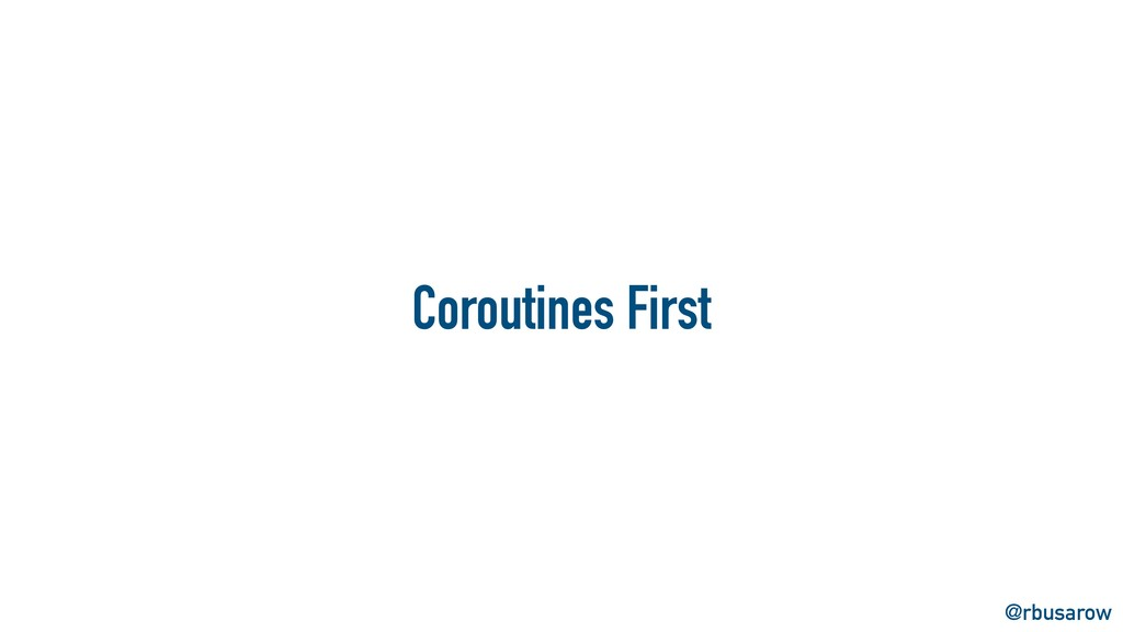 @rbusarow Coroutines First