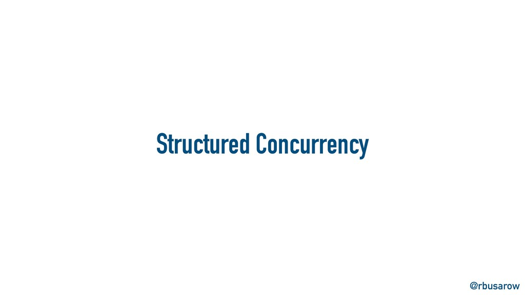 @rbusarow Structured Concurrency