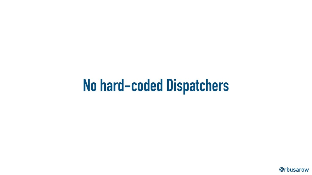 @rbusarow No hard-coded Dispatchers