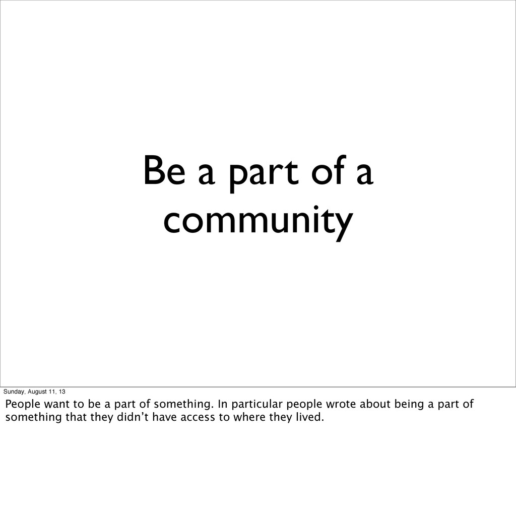 Be a part of a community Sunday, August 11, 13 ...