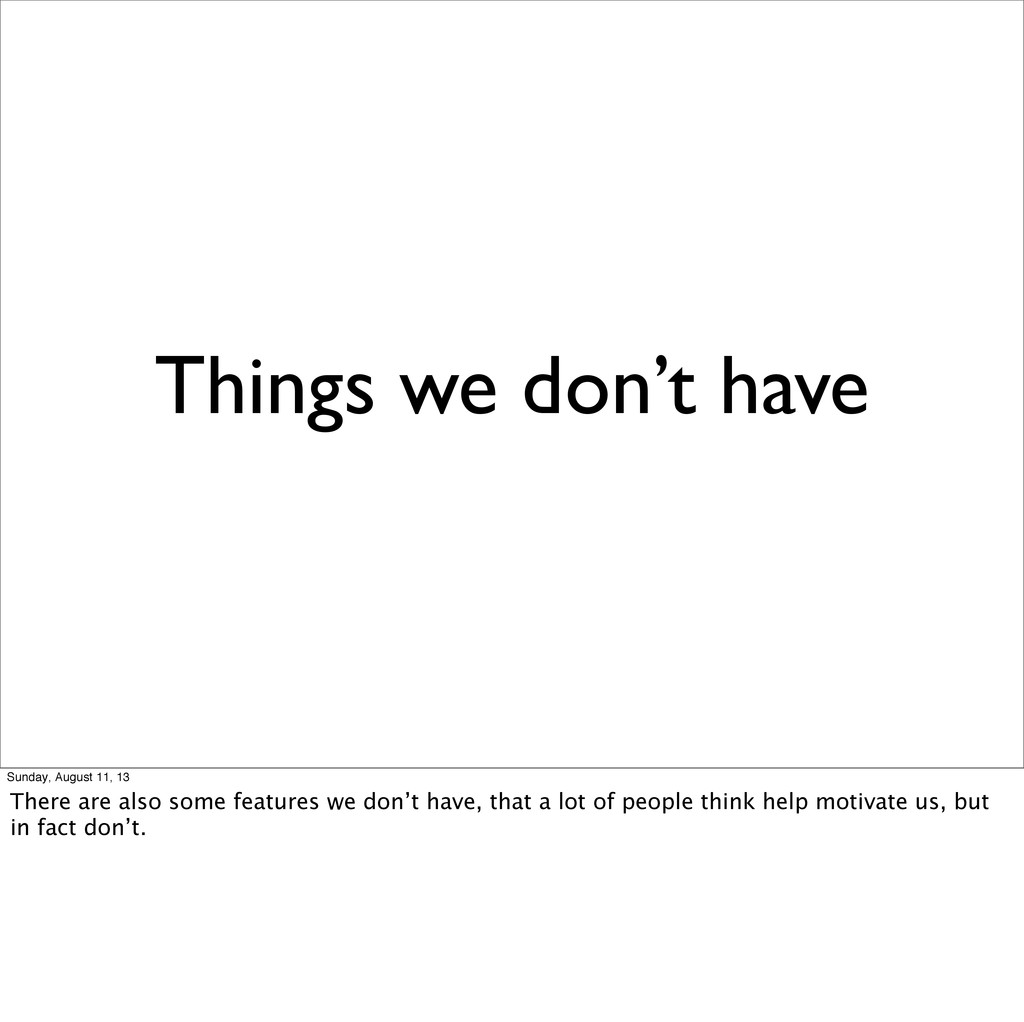 Things we don't have Sunday, August 11, 13 Ther...