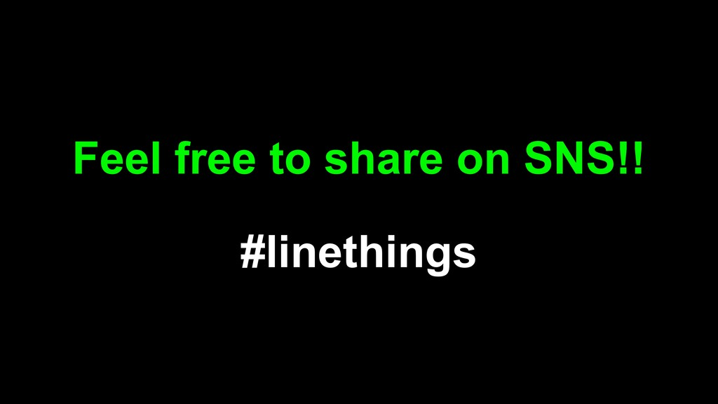 Feel free to share on SNS!! #linethings