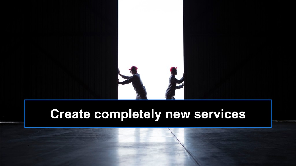 Create completely new services