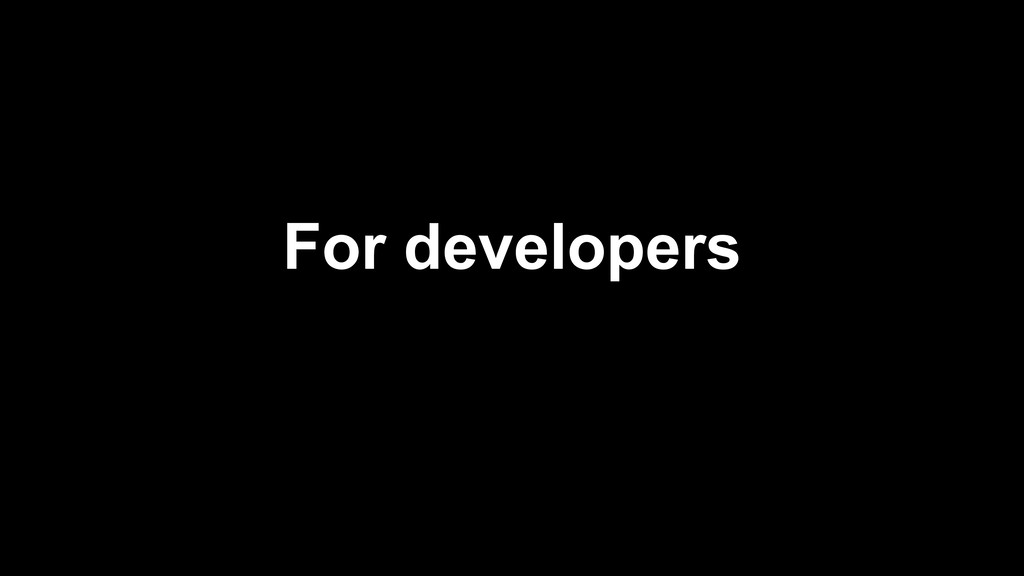 For developers