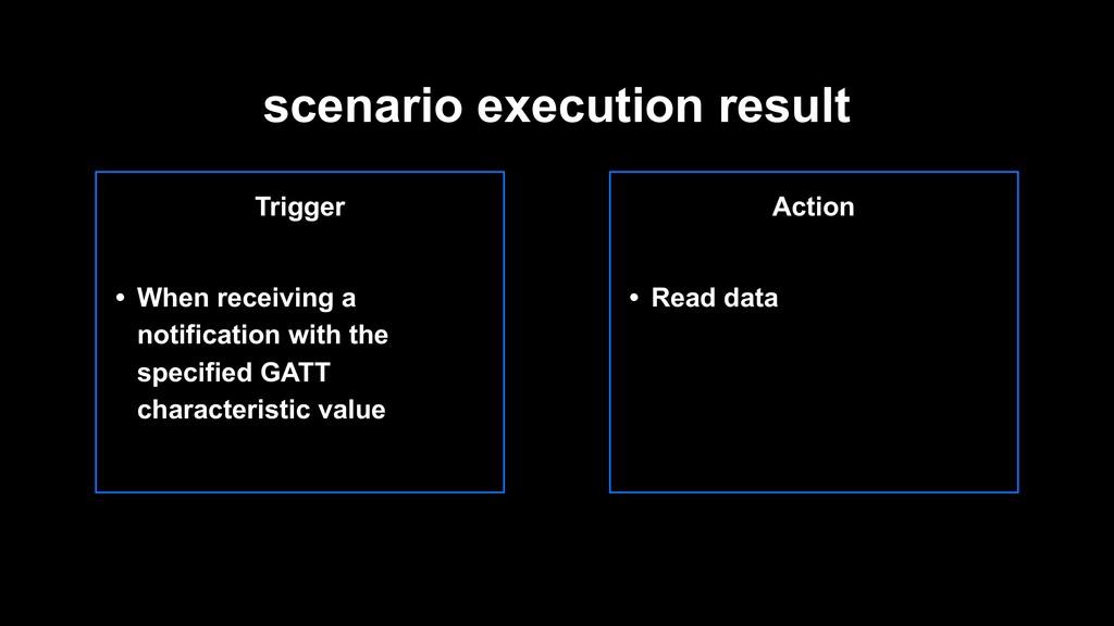 scenario execution result Trigger • When receiv...