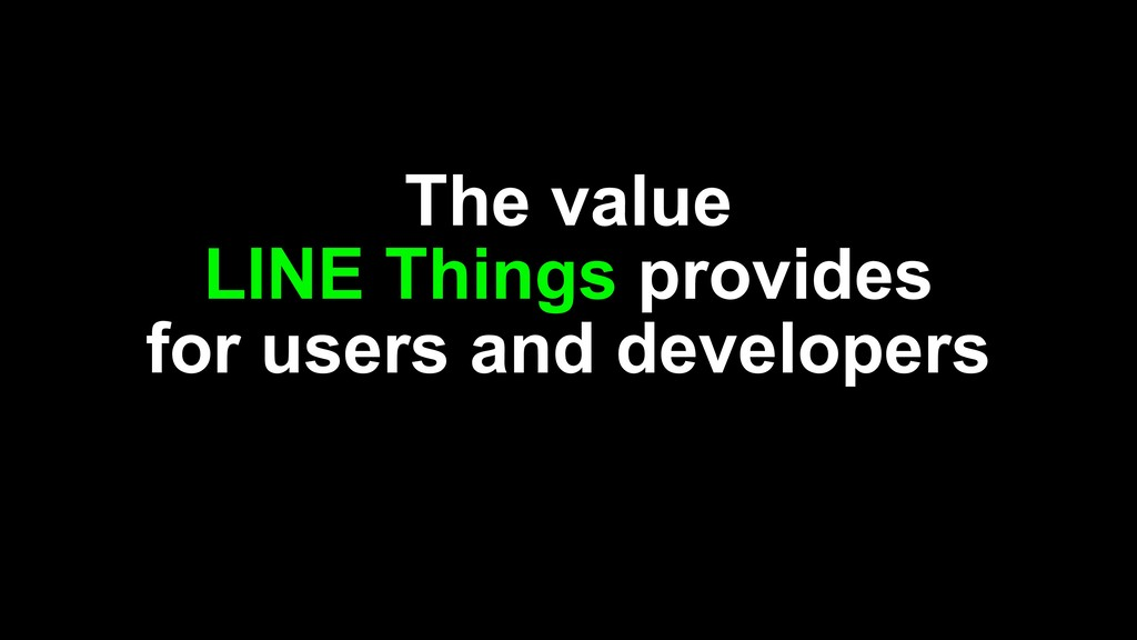 The value LINE Things provides for users and de...
