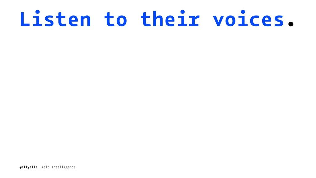 Listen to their voices. @allyelle Field Intelli...