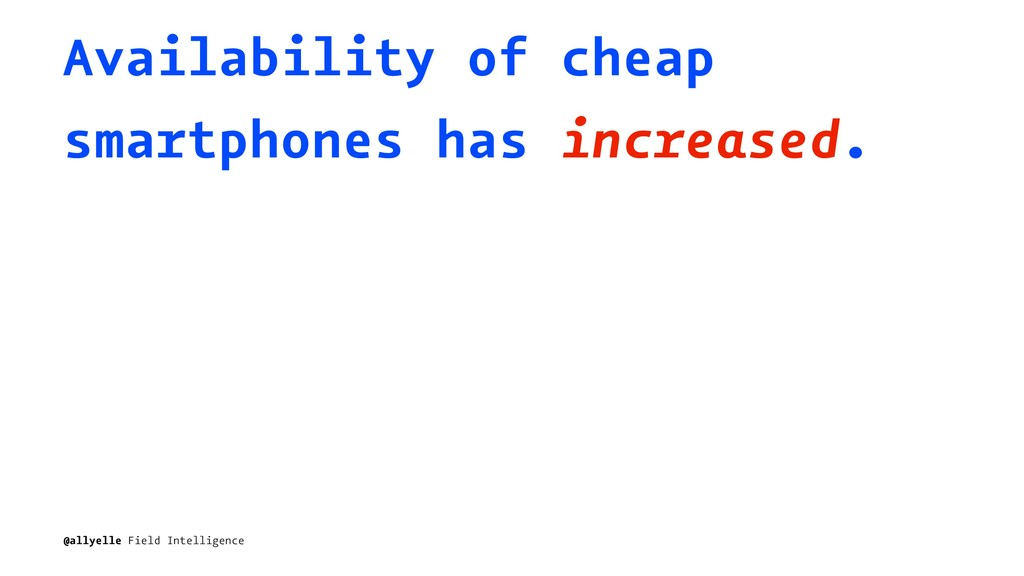 Availability of cheap smartphones has increased...